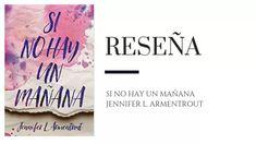 Reseña: Si no hay un mañana – Jennifer L. Jennifer L Armentrout, Romance, Blog, Teenage Love, First Language, Love Story, Being Happy, Romance Film, Romances