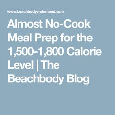 Almost No-Cook Meal Prep for the 1,500-1,800 Calorie Level | The Beachbody Blog