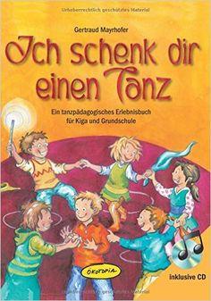 Ich schenk dir einen Tanz: Ein tanzpädagogisches Erlebnisbuch für Kiga und Grundschule: Amazon.de: Gertraud Mayrhofer: Bücher
