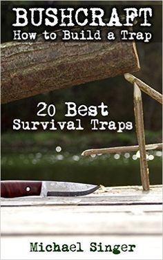 Amazon.com: Bushcraft: How to Build a Trap. 20 Best Survival Traps: (Bushcraft, Bushcraft Survival, Bushcraft Basics, Bushcraft Shelter, Survival, Outdoor Skills, ... Survival, Survival Books, Bushcraft)) eBook: Micheal Singer: Kindle Store