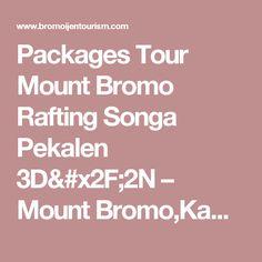 Packages Tour Mount Bromo Rafting Songa Pekalen 3D/2N – Mount Bromo,Kawah Ijen,Java,Indonesia Tour Information