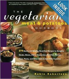 The Vegetarian Meat and Potatoes Cookbook (Non): Robin Robertson: 9781558322059: Amazon.com: Books