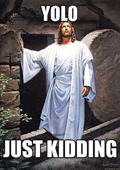 yolo just kidding - YOLO JESUS