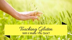 If you have celiac disease, can you touch gluten and be okay?