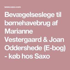 Bevægelseslege til børnehavebrug af Marianne Vestergaard & Joan Oddershede (E-bog) - køb hos Saxo