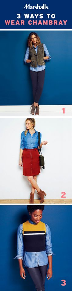 3 ways to wear that chambray shirt! 1) Layer it under a suede zip moto vest, paired with dark skinnies and open-toe braided booties. 2) Tuck it in to a bold pencil skirt with pockets and button details! Pair with caramel suede zip booties and a moss-green crossbody bag. 3) Add a cropped pullover sweater vest with a color blocked feel and pair with faux-leather leggings. Visit Marshalls today to start styling your chambray looks.