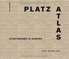 Platzatlas: Stadträume in Europa: Amazon.de: Sophie Wolfrum: Bücher