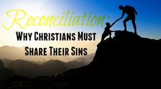 Reconciliation: Why Christians Must Share Their Sins