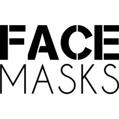Face Masks text ❤ liked on Polyvore featuring phrase, quotes, saying and text