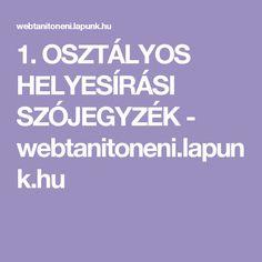1. OSZTÁLYOS HELYESÍRÁSI SZÓJEGYZÉK - webtanitoneni.lapunk.hu Home Learning, Calm, Education, School, English, Primary School, English Language, Onderwijs, Learning