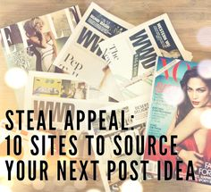 STEAL APPEAL: 10 SITES TO SOURCE YOUR NEXT POST IDEA / Apr 26 '12