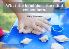 What the hand does the mind remembers. - Maria Montessori