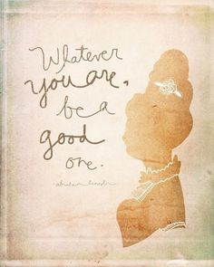Whatever your are, be a good one.