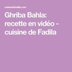 Ghriba Bahla: recette en vidéo - cuisine de Fadila