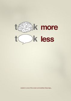 Think more.  Talk less.
