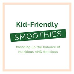 Kid-Friendly Smoothies — Veggies & Virtue