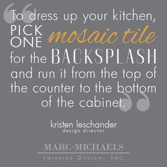 To dress up your kitchen, pick one mosaic tile for the backsplash and run it from the top of the counter to the bottom of the cabinet.