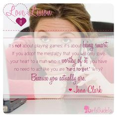 """Love Lesson #11: """"It's not about playing games; it's about being smart. If you adopt the mentality that you will only give your heart to a man who is worthy of it, you have no need to act like you are """"hard to get."""" Why? Because you actually are."""""""