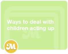 Ways to deal with children acting up