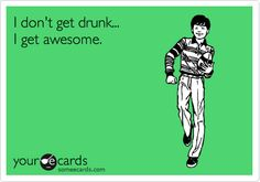 Funny Drinks/Happy Hour Ecard: I don't get drunk... I get awesome.