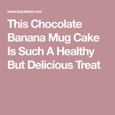 This Chocolate Banana Mug Cake Is Such A Healthy But Delicious Treat