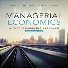 Solution manual for Managerial Economics 4th Edition by Froeb McCann Ward and Shor download free pdf 1305259335 9781305259331