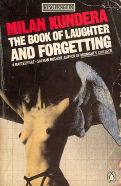The Book Of Laughter And Forgetting (by Milan Kundera) hilariously I have forgotten everything about this book.