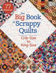 NEW: The Big Book of Scrappy Quilts - Crib Size to King Size - 77 Patterns -including Civil War, 1930s, modern, traditional, and country designs :)