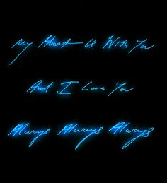 Tracey Emin: My Heart is With You/And I Love You/Always Always Always. Neon, 2006.