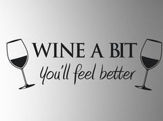 """WINE A BIT You'll feel better""   Wall Decal"