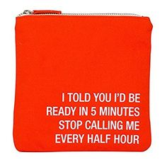 "Should Be Ready in 5 Minutes - Stop Calling Me Every Half Hour! Cosmetic Bag - Canvas Zip Bag ( 6¾"" x 6¾"")"