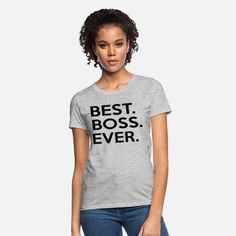 Best Boss Ever T Shirt - Boss's Day Gift - Bosses Women's T-Shirt Hoodie Dress, How To Roll Sleeves, Heather Black, Sport T Shirt, Women Brands, Cropped Hoodie, Custom Clothes, Fashion Prints, Fabric Weights