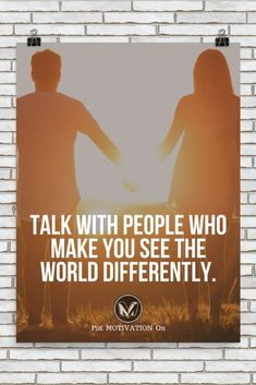 TALK WITH PEOPLE WHO MAKE YOU SEE THE WORLD DIFFERENTLY | Poster – PutMotivationOn Follow all our motivational and inspirational quotes. Follow the link to Get our Motivational and Inspirational Apparel and Home Décor. #quote #quotes #qotd #quoteoftheday #motivation #inspiredaily #inspiration #entrepreneurship #goals #dreams #hustle #grind #successquotes #businessquotes #lifestyle #success #fitness #businessman #businessWoman #Inspirational