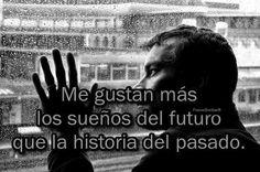 Me gustan más los sueños del futuro que la historia del pasado.