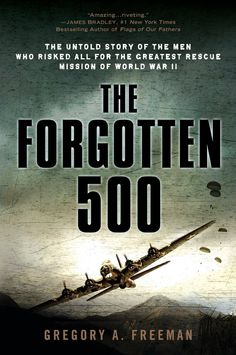 The Forgotten 500 The Untold Story of the Men Who Risked All for the Greatest Rescue Mission of World War II ($9.99)