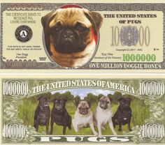 Pug Dog $Million Dollar$ Novelty Bill Collectible . $1.49. Pug Dog $Million Dollar$ Novelty Bill Collectible. These bills are the same size and feel of real money. They are finely detaileds and colorful on both front and back with high quality printing. Makes a great gift, collectible or frame and display. Price listed is for 1 bill. Buy as many as you want, still FREE SHIPPING!! Please visit my store for nearly 100 novelty bill styles. All orders shipped within 2...