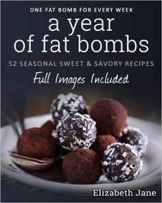 A Year of Fat Bombs: 52 Seaonal Sweet & Savory Recipes: Elizabeth Jane: 9780995534544: Amazon.com: Books