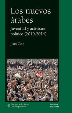 Los Nuevos árabes : juventud y activismo político, 2014-2014 / Juan Cole ; traducido por Yolanda Fontal