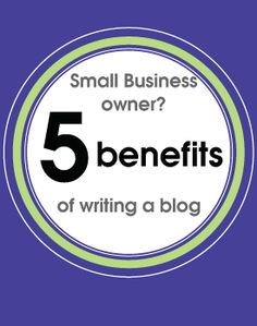 Are you a small business owner> Is writing a blog worth the effort. Here are 5 benefits.