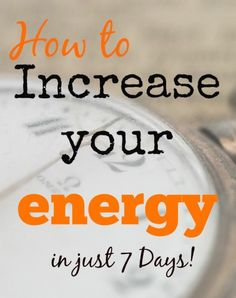 This guide will walk step by step through how to increase your energy in 7 days