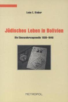 Léon E. Bieber : Jüdisches Leben in Bolivien : Die Einwanderungswelle 1938-1940. Berlin : Metropol, c2012.