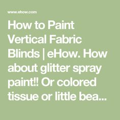 How to Paint Vertical Fabric Blinds | eHow. How about glitter spray paint!! Or colored tissue or little beads!