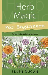 """Herb Magic for Beginners: Down-to-Earth Enchantments"". Stir up passion with violet or nab a new job with honeysuckle. From parsley to periwinkle, people enjoy herbs for their aroma, taste, and healing abilities, but few are aware of the enchanting powers harnessed within these multipurpose plants. Breathing new life into herbal folklore and wisdom, Ellen Dugan introduces the magical side of these natural treasures."