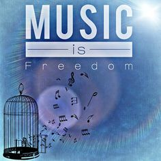 Music is freedom.