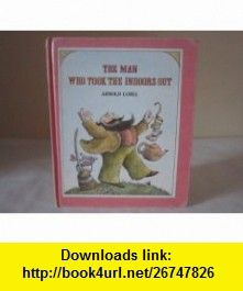 Man Who Took the Indoors Out (9780437557131) Arnold Lobel , ISBN-10: 0437557138  , ISBN-13: 978-0437557131 ,  , tutorials , pdf , ebook , torrent , downloads , rapidshare , filesonic , hotfile , megaupload , fileserve