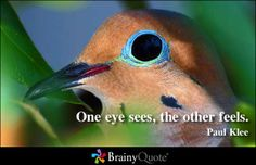 One eye sees, the other feels. - Paul Klee at BrainyQuote