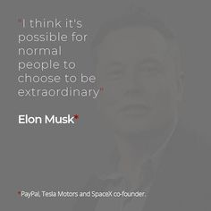 """I think it's possible for normal people to choose to be extraordinary"" - Elon Musk Tesla Motors, Normal People, Brand Building, Elon Musk, Co Founder, Things To Think About, Success, Marketing, Space"
