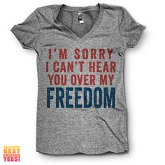 I'm Sorry I Can't Hear You Over My FREEDOM | V Neck