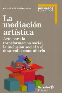La Mediación artística : arte para la transformación social, la inclusión social y el desarrollo comunitario / Ascensión Moreno González. Barcelona : Octaedro, 2016 #novetatsbellesarts #març2017 #CRAIUB #UniBarcelona #UniversitatdeBarcelona