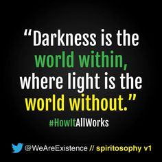 Darkness is the world within, where light is the world without